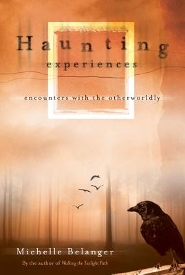 Haunting Experiences: Encounters with the Otherworldly - Belanger, Michelle