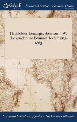 Hausblatter: Herausgegeben Von F. W. Hacklander Und Edmund Hoefer: 1855-1865 - Anonymous