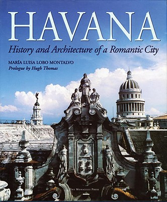 Havana: History and Architecture of a Romantic City - Montalvo, Maria Luisa Lobo, and Thomas, Hugh (Prologue by), and Fox, Lorna S (Translated by)
