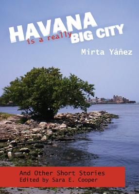 Havana Is a Really Big City: And Other Short Stories - Yanez, Mirta