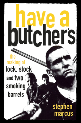 Have a Butcher's: The Making of Lock, Stock and Two Smoking Barrels - Marcus, Stephen