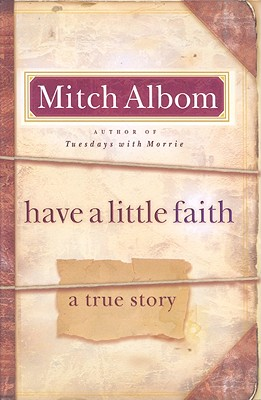 Have a Little Faith: A True Story - Albom, Mitch