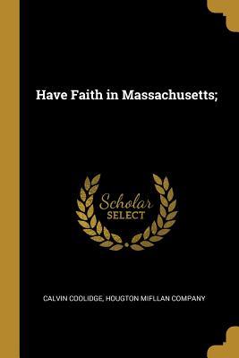 Have Faith in Massachusetts; - Coolidge, Calvin, and Hougton Mifllan Company (Creator)