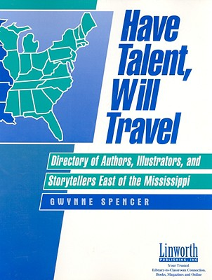 Have Talent, Will Travel: Directory of Authors, Illustrators, and Storytellers East of the Mississippi - Spencer, Gwynne
