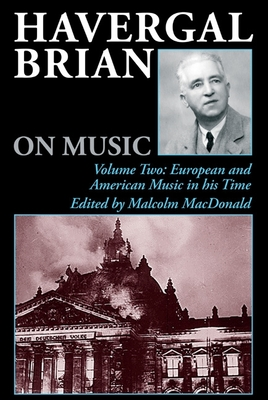 Havergal Brian on Music: Volume Two: European and American Music in His Time - Brian, Havergal, and MacDonald, Malcolm