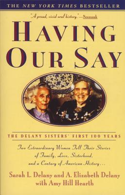 Having Our Say: The Delany Sisters' First 100 Years - Delany, Sarah L, and Delany, A Elizabeth