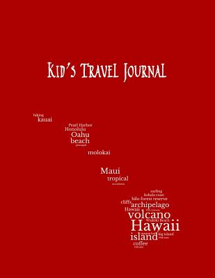 Hawaii: Kid's Travel Journal Record Children & Family Fun Holiday Activity Log Diary Notebook And Sketchbook To Write, Draw And Stick-In Scrapbook to Record Experiences and Child Activities - Abounds, Adventure