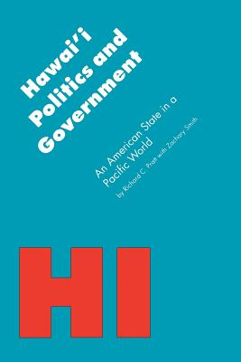 Hawai'i Politics and Government: An American State in a Pacific World - Pratt, Richard C, and Smith, Zachary A