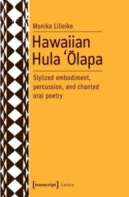 Hawaiian Hula `Olapa: Stylized Embodiment, Percussion, and Chanted Oral Poetry - Lilleike, Monika