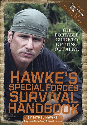 Hawke's Special Forces Survival Handbook: The Portable Guide to Getting Out Alive - Hawke, Mykel
