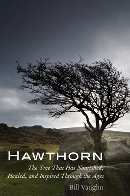 Hawthorn: The Tree That Has Nourished, Healed, and Inspired Through the Ages - Vaughn, Bill