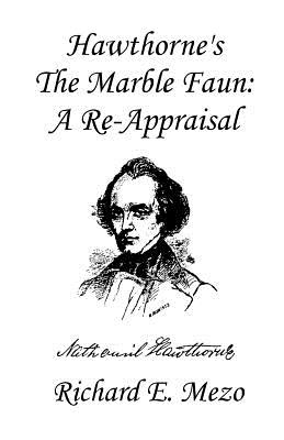 Hawthorne's the Marble Faun: A Re-Appraisal - Mezo, Richard E