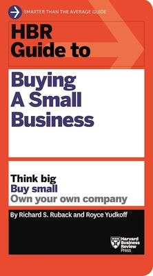 HBR Guide to Buying a Small Business: Think Big, Buy Small, Own Your Own Company - Ruback, Richard S, and Yudkoff, Royce