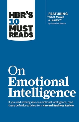 Hbr's 10 Must Reads on Emotional Intelligence (with Featured Article What Makes a Leader? by Daniel Goleman)(Hbr's 10 Must Reads) - Review, Harvard Business, and Goleman, Daniel, Prof., and Boyatzis, Richard E, Dr.