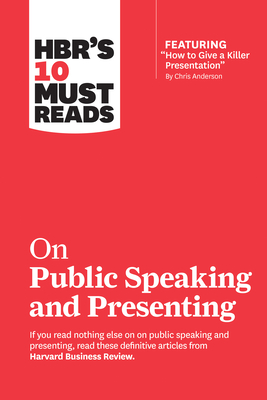 Hbr's 10 Must Reads on Public Speaking and Presenting (with Featured Article How to Give a Killer Presentation by Chris Anderson) - Review, Harvard Business, and Anderson, Chris, and Cuddy, Amy J C
