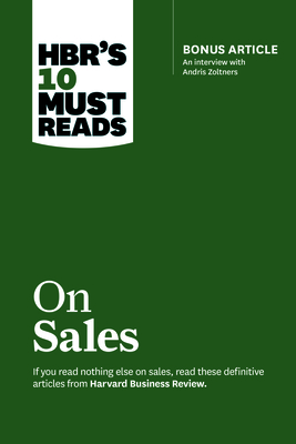HBR's 10 Must Reads on Sales (with bonus interview of Andris Zoltners) (HBR's 10 Must Reads): Bonus Article: An Interview with Andris Zoltners - Kotler, Philip, and Zoltners, Andris, and Goyal, Manish