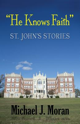 """He Knows Faith"": St. John's Stories - Moran, Michael J, Professor"