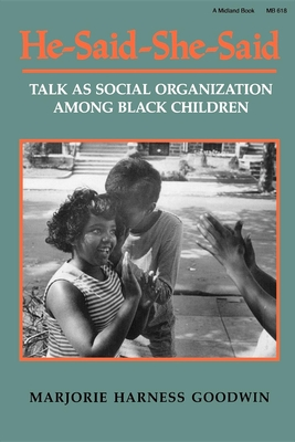 He-Said-She-Said: Talk as Social Organization Among Black Children - Goodwin, Marjorie Harness