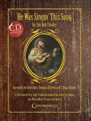 He Was Singin' This Song: A Collection of Forty-Eight Traditional Songs of the American Cowboy, with Words, Music, Pictures, and Stories - Tinsley, Jim Bob, and Orth, Elizabeth