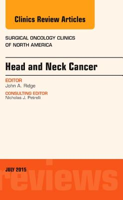 Head and Neck Cancer, An Issue of Surgical Oncology Clinics of North America - Ridge, John A.