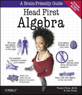 Head First Algebra: A Learner's Guide to Algebra I - Pilone, Tracey, and Pilone, Dan
