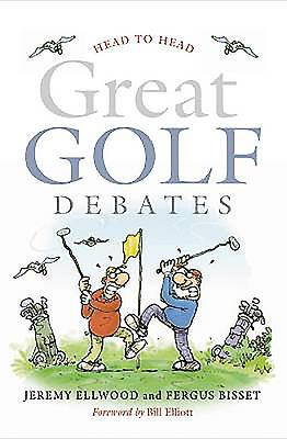 Head to Head: Great Golf Debates - Ellwood, Jeremy, and Bisset, Fergus