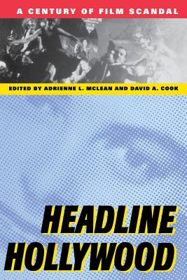 Headline Hollywood: A Century of Film Scandal - Cook, David A (Editor), and McLean, Adrienne L (Editor)
