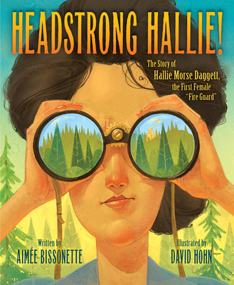 """Headstrong Hallie!: The Story of Hallie Morse Daggett, the First Female """"fire Guard"""" - Bissonette, Aimee"""