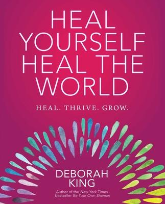 Heal Yourself--Heal the World - King, Deborah