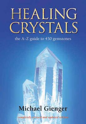 Healing Crystals: The a - Z Guide to 430 Gemstones - Gienger, Michael, and Uzodike, Chinwendu (Translated by)