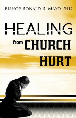 Healing from Church Hurt - Mayo, Ronald