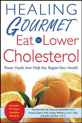 Healing Gourmet Eat to Lower Cholesterol - Healing Gourmet Publishing, and Shaffer, Bev, and Rand, Victoria