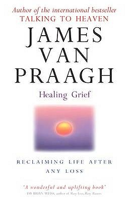 Healing Grief: Reclaiming Life After Any Loss - Van Praagh, James