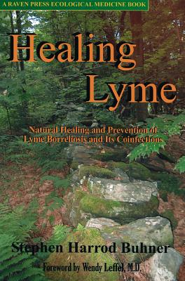 Healing Lyme: Natural Prevention and Treatment of Lyme Borreliosis and Its Coinfections - Buhner, Stephen Harrod