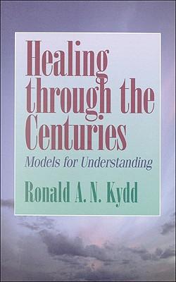 Healing Through the Centuries: Models for Understanding - Kydd, Ronald A N
