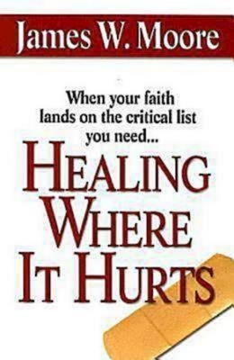 Healing Where It Hurts - Moore, James W, Pastor