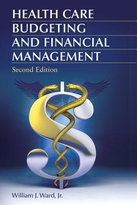 Health Care Budgeting and Financial Management - Ward, William