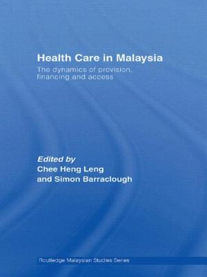 Health Care in Malaysia - Chee, Heng Leng (Editor), and Barraclough, Simon (Editor)