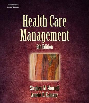 Health Care Management: Organization Design and Behavior - Shortell, Stephen M, Ph.D.