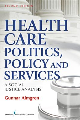 Health Care Politics, Policy and Services: A Social Justice Analysis - Almgren, Gunnar
