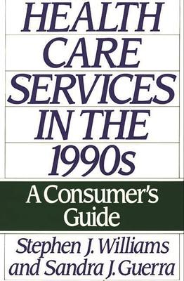 Health Care Services in the 1990s: A Consumer's Guide - Williams, Stephen Joseph