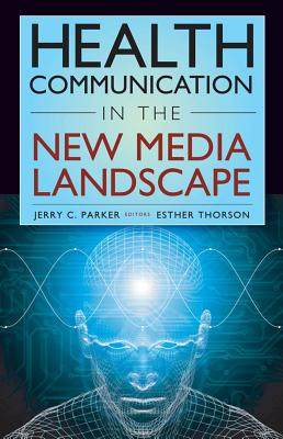Health Communication in the New Media Landscape - Parker, Jerry C, Dr. (Editor), and Thorson, Esther, Dr. (Editor)
