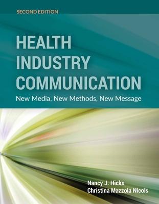 Health Industry Communication: New Media, New Methods, New Message - Hicks, Nancy J