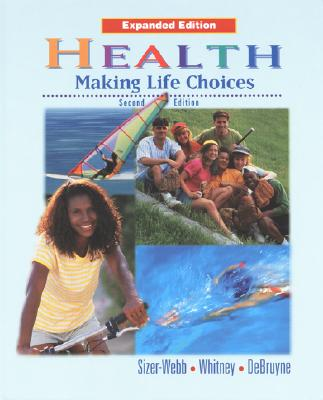 Health: Making Life Choices, Expanded Student Edition - Debra Sizer-Webb, Whitney, and McGraw-Hill, and Webb, Frances Sizer