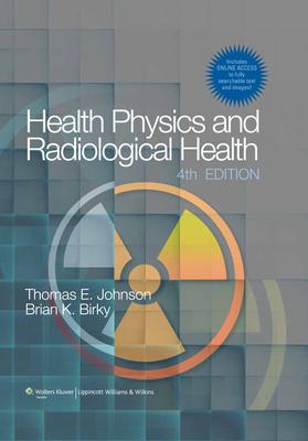 Health Physics and Radiological Health - Johnson, Thomas E, and Birky, Brian K, PH.D.