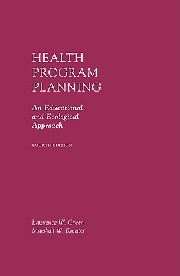 Health Program Planning: An Educational and Ecological Approach - Green, Lawrence W, and Kreuter, Marshall W