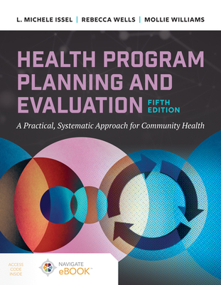 Health Program Planning and Evaluation: A Practical Systematic Approach to Community Health - Issel, L. Michele, and Wells, Rebecca, and Williams, Mollie