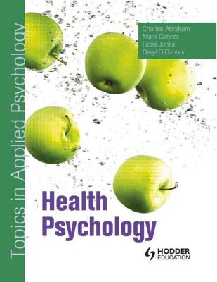 Health Psychology: Topics in Applied Psychology - Abraham, Charles