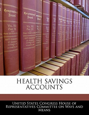 Health Savings Accounts - United States Congress House of Represen (Creator)