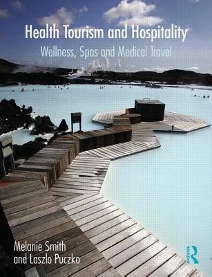 Health, Tourism and Hospitality: Spas, Wellness and Medical Travel - Smith, Melanie, Miss, and Puczko, Laszlo